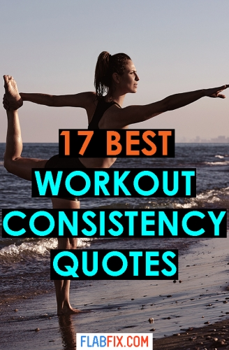 17 Workout Consistency Quotes And Tips Flab Fix