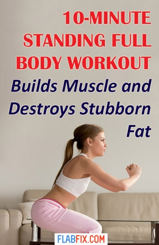 Use this 10 minute standing full body workout to build muscle and destroy stubborn fat #standing #workout #flabfix