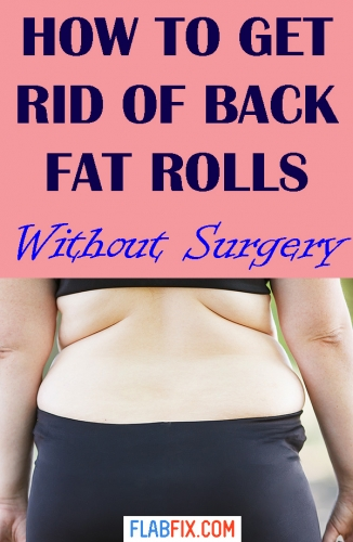 12 Tips On How To Get Rid Of Back Fat Rolls Without Surgery Flab Fix