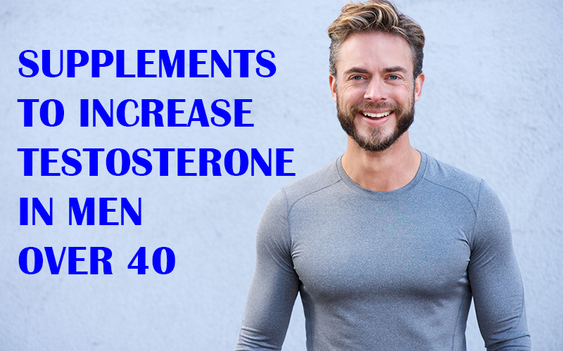 Supplements to Increase testosterone in men over 40