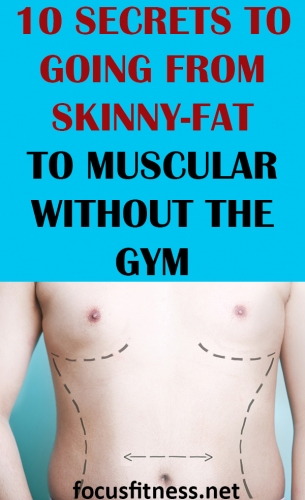 If you have a skinny-fat physique, this article will show you how to go from skinny-fat to muscular without the gym or weights #skinny #fat #muscular #focusfitness