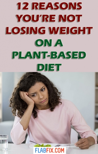Read this article to understand why you're not losing weight on a plant-based diet #losing #weight #plant #based #diet #flabfix
