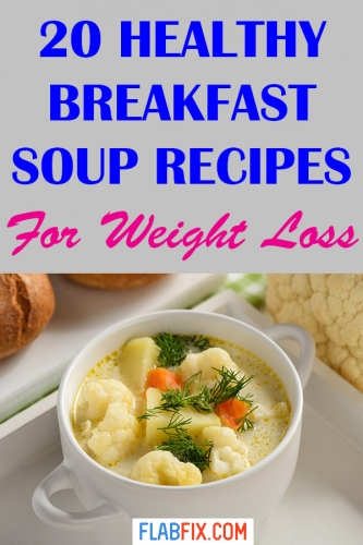 Read this article to discover healthy breakfast soup recipes for weight loss #soup #recipes #weightloss #flabfix