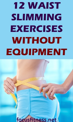 If you want a slimmer waistline, this article will show you waist slimming exercises you can do at home without any equipment. #waist #slimming #exercises #focusfitness