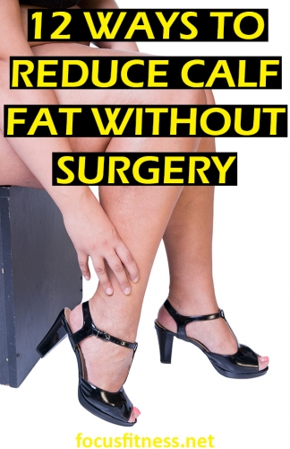 If you have unwanted fat on your calves, this article will show you how to reduce calf fat without surgery. #reduce #calf #fat #focusfitness