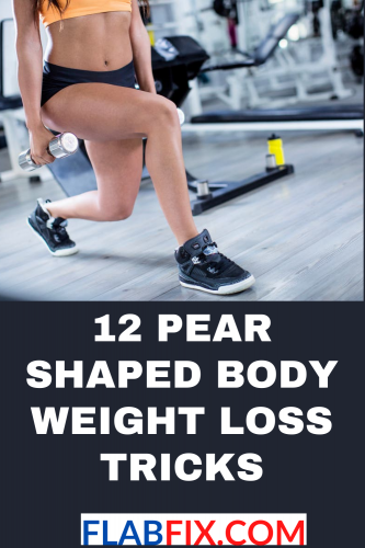 12 Pear Shaped Body Weight Loss Tricks