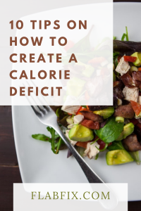 10 Tips on How to Create a Calorie Deficit