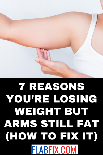 7 Reasons You're Losing Weight but Arms Still Fat (How to fix it)