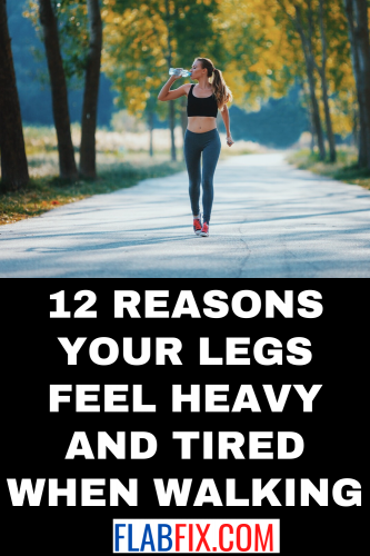12 Reasons Your Legs Feel Heavy and Tired when Walking