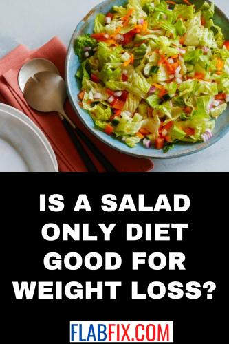 Is A Salad Only Diet Good For Weight Loss?