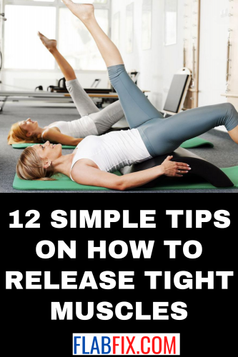 12 Simple Tips on How to Release Tight Muscles