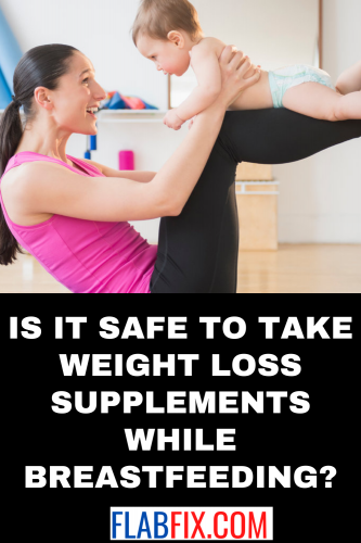Is it Safe to Take Weight Loss Supplements while Breastfeeding?